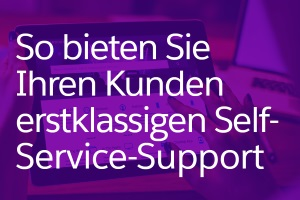 Self-Service-Support: Neues E-Book mit 6 Tipps für ein professionelles Support-Center