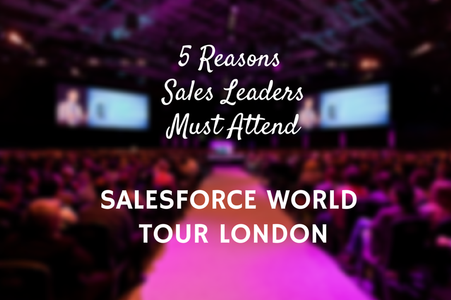 5 Key Reasons Sales Leaders Should Attend Salesforce World Tour London