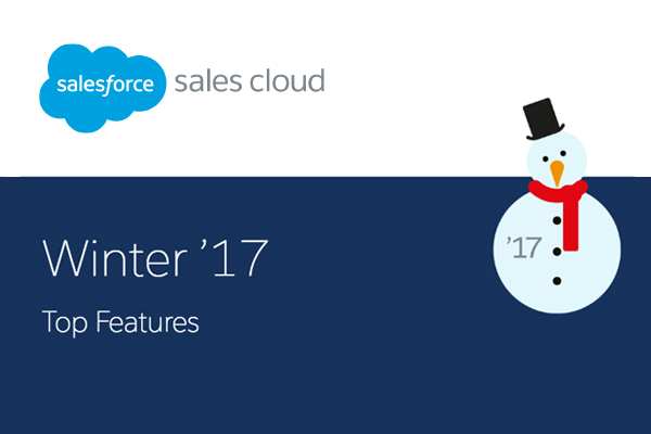 5 Top Features for Salesforce Sales Cloud Winter '17 Release