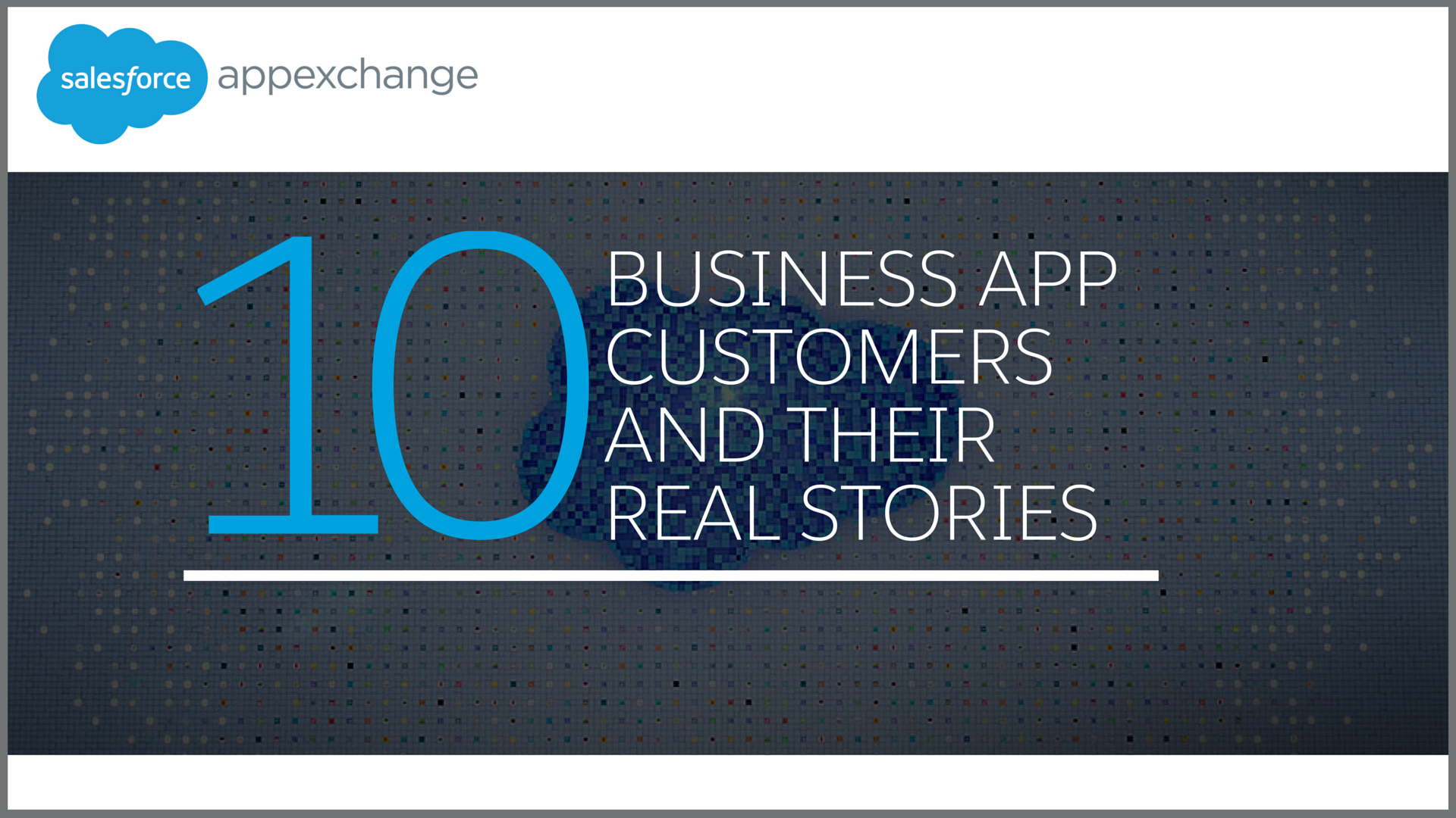 10 AppExchange Customers Share Game-Changing Business App Stories