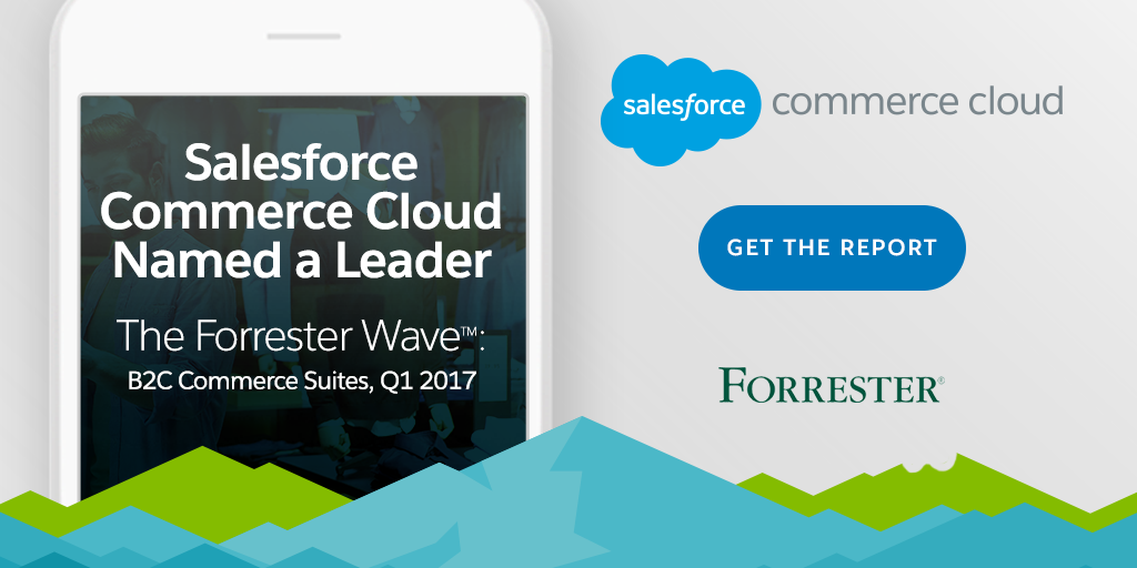 Salesforce Commerce Cloud Named a Leader in The Forrester Wave: B2C Commerce Suites, Q1 2017